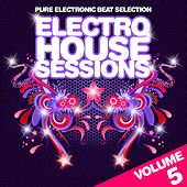 Electro House Sessions, Vol.5 (Pure Electronic Beat Selection, Best in House & Electro) by Various Artists