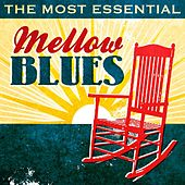 The Most Essential Mellow Blues by Various Artists