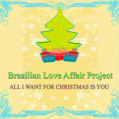 All I Want for Christmas Is You (Bossa Nova Christmas) by Brazilian Love Affair Project