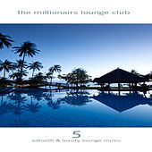 The Millionairs Lounge Club, Vol. 5 by Various Artists