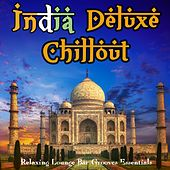 India Deluxe Chillout - Relaxing Lounge Bar Grooves Essentials by Various Artists