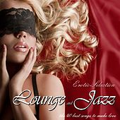 Lounge and Jazz Erotic Selection the 40 Best Songs to Make Love by Various Artists