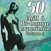 50 Chill & Nu-Lounge Experience, Vol. 2 (Great Chillout and Deep Lounge Tunes Hits Compilation) by Various Artists