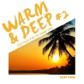 Warm & Deep, Vol. 2 - Deep House For The Sunny Days by Various Artists