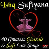 Ishq Sufiyana 40 Greatest Ghazals and Sufi Love Songs by Various Artists