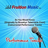 So You Would Know (Originally Performed by Brooklyn Tabernacle Choir) [Instrumental Performance Tracks] by Fruition Music Inc.