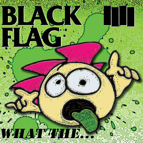 What The... by Black Flag