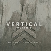 The Rock Won't Move by Vertical Church Band