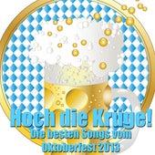 Hoch die Krüge - Die besten Songs vom Oktoberfest 2013 by Various Artists