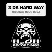 Original Rude Boyz by 3 Da Hard Way