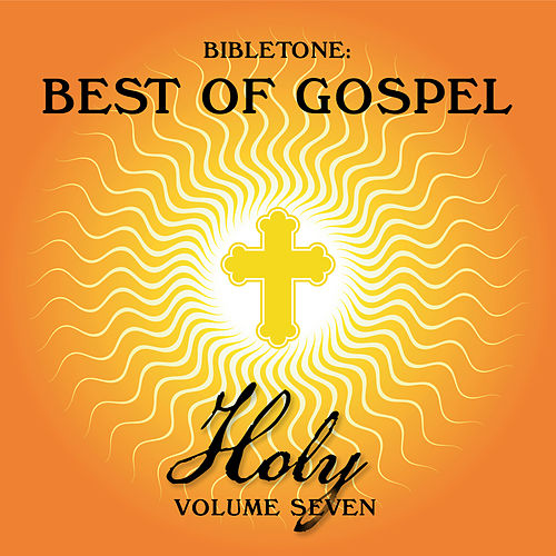 Bibletone: Best of Gospel (Holy), Vol. 7 by Various Artists