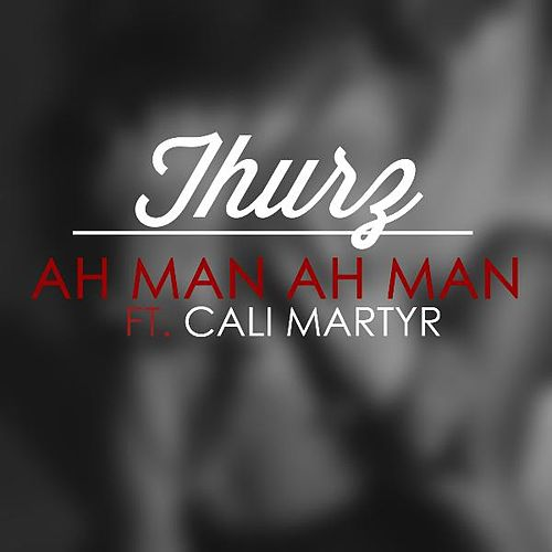 Ah Man (feat. Cali Martyr) by Thurz