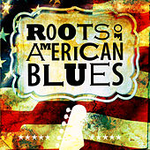 Roots of American Blues von Various Artists