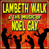 Lambeth Walk & the Music of Noel Gay by Various Artists