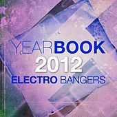 Yearbook 2012 (Electro Bangers) by Various Artists