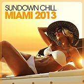 Sundown Chill Miami 2013 by Various Artists