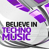 Believe in Techno, Vol.6 (Best Underground Tracks from Minimal to Progressive Techno) by Various Artists