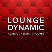 Lounge Dynamic (Classic Chill Bar Grooves) by Various Artists