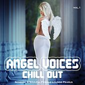 Angel Voices Chill Out, Vol. 1 (Sensual & Soulful Female Lounge Pearls) by Various Artists