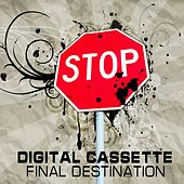 Final Destination by Digital Cassette