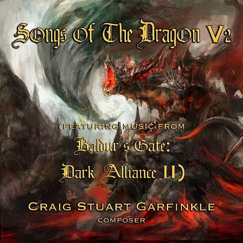 Songs of the Dragon,V2 (Music from Baldur's Gate: Dark Alliance 2) by Craig Stuart Garfinkle