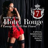 Hotel Rouge, Vol. 7 - Lounge And Chill Out Finest (A Special Rendevouz With High Quality Music, Modèle De Luxe) by Various Artists