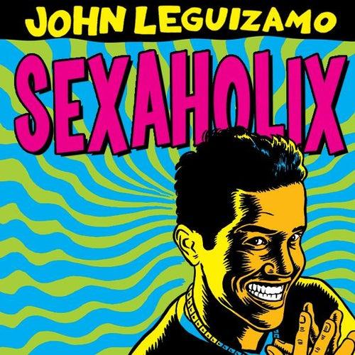Sexaholix by John Leguizamo