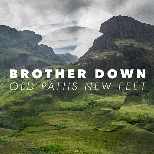 Old Paths New Feet by Brother Down