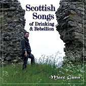 Scottish Songs of Drinking & Rebellion by Marc Gunn