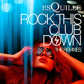 Rock This Club Down (The Remixes) by Esquille