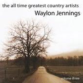 The All Time Greatest Country Artists-Waylon Jennings-Vol. 3 von Waylon Jennings