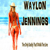 The Only Daddy That'll Walk the Line by Waylon Jennings