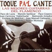Toque Pa'l Cante : Las Mejores Guitarras del Flamenco (Acompañan a Grandes Cantaores) by Various Artists