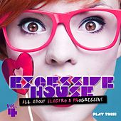 Excessive House, Vol. 4 (All About Electro & Progressive) by Various Artists