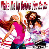 Wake Me up Before You Go Go - Single by Xtc Planet
