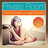 Private Room - the Summer Lounge Session 2013 (The Best in Lounge, Downtempo Grooves and Ambient Chillers) by Various Artists