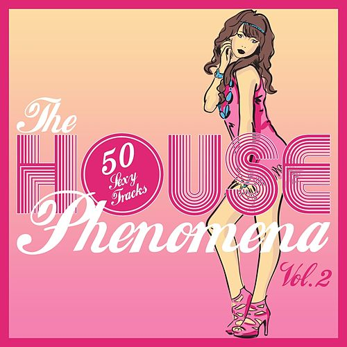 The HOUSE Phenomena - 50 Sexy Tracks, Vol. 2 by Various Artists
