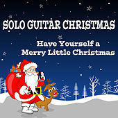 Solo Guitar Christmas: Have Yourself a Merry Little Christmas by The O'Neill Brothers Group