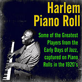 Harlem Piano Roll: Some of the Greatest Players from the Early Days of Jazz, Captured on Piano Rolls in the 1920's by Various Artists
