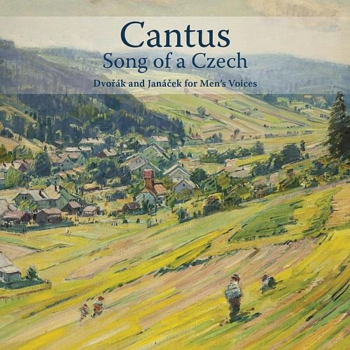 Song of a Czech: Dvořák and Janáček for Men's Voices by Cantus