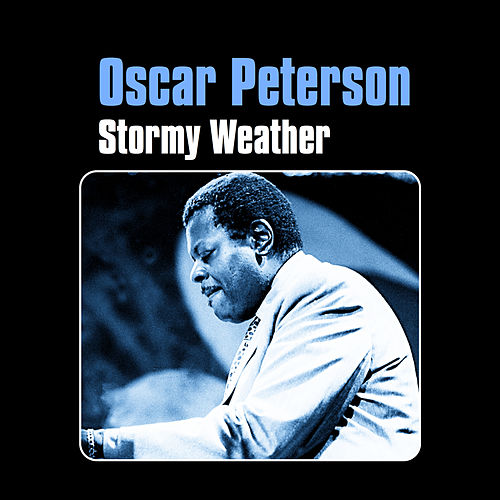 Stormy Weather by Oscar Peterson