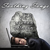 Soothing Songs for Stress Relief by Various Artists