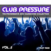 Club Pressure, Vol. 5 - the Progressive and Clubsound Collection by Various Artists