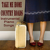 Take Me Home Country Roads: Instrumental Piano Songs by The O'Neill Brothers Group