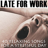 Late for Work: 40 Relaxing Songs for a Stressful Day by Meditation Music Experts
