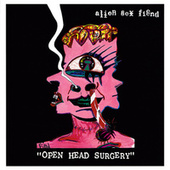 Open Head Surgery by Alien Sex Fiend
