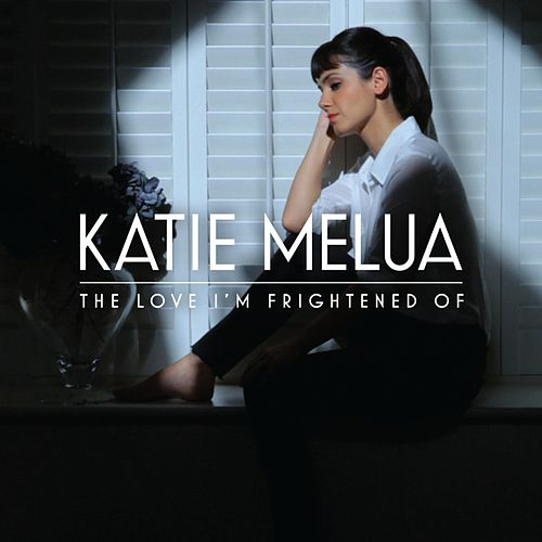 The Love I'm Frightened Of by Katie Melua