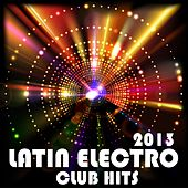 Latin Electro Club Hits 2013 (Latin House, Latin Electro, Kuduro, Reggaeton, Merengue, Mambo) by Various Artists