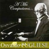 A Mis Compañeros... by Osvaldo Pugliese