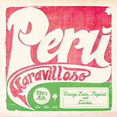Peru Maravilloso: Vintage Latin, Tropical and Cumbia von Various Artists